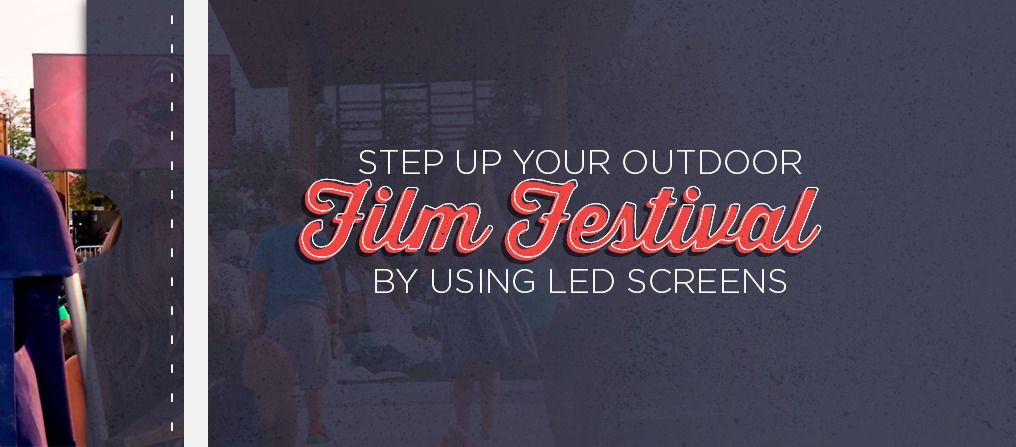 Step up your outdoor film festival by using LED screens